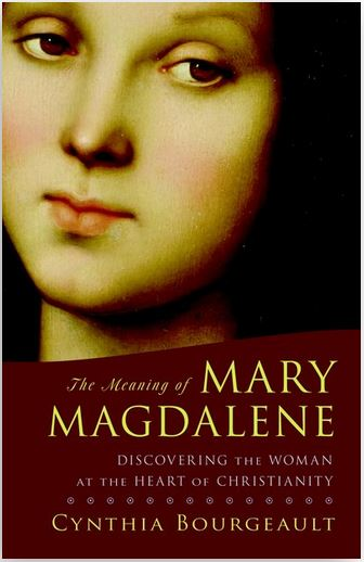 Bourgeault, Cynthia – The Meaning of Mary Magdalene